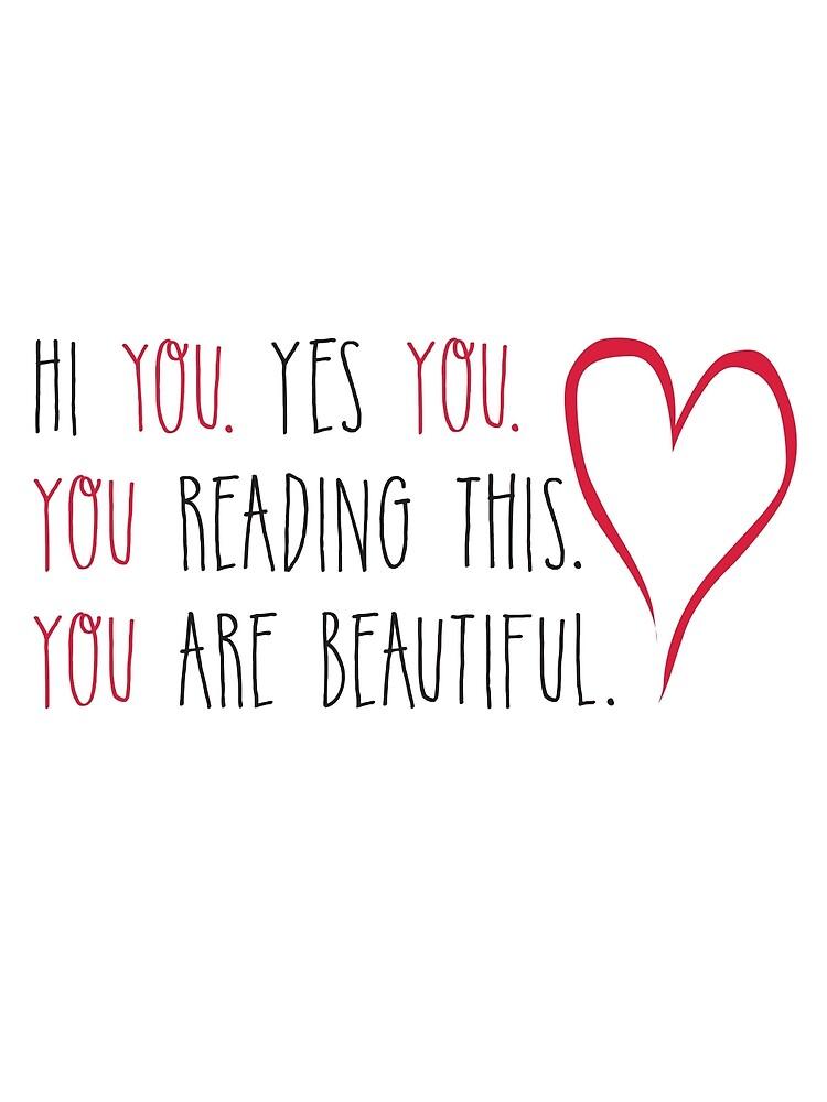"""hi you. yes you. you are beautiful."" by koozepuz | Redbubble"