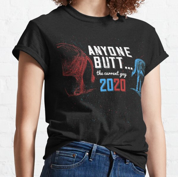 ANYONE BUTT... the current guy. 2020 Election Humor Classic T-Shirt