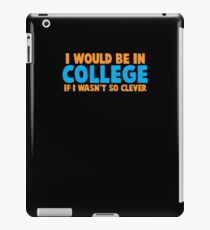 I would be in COLLEGE if I wasn't so clever! iPad Case/Skin
