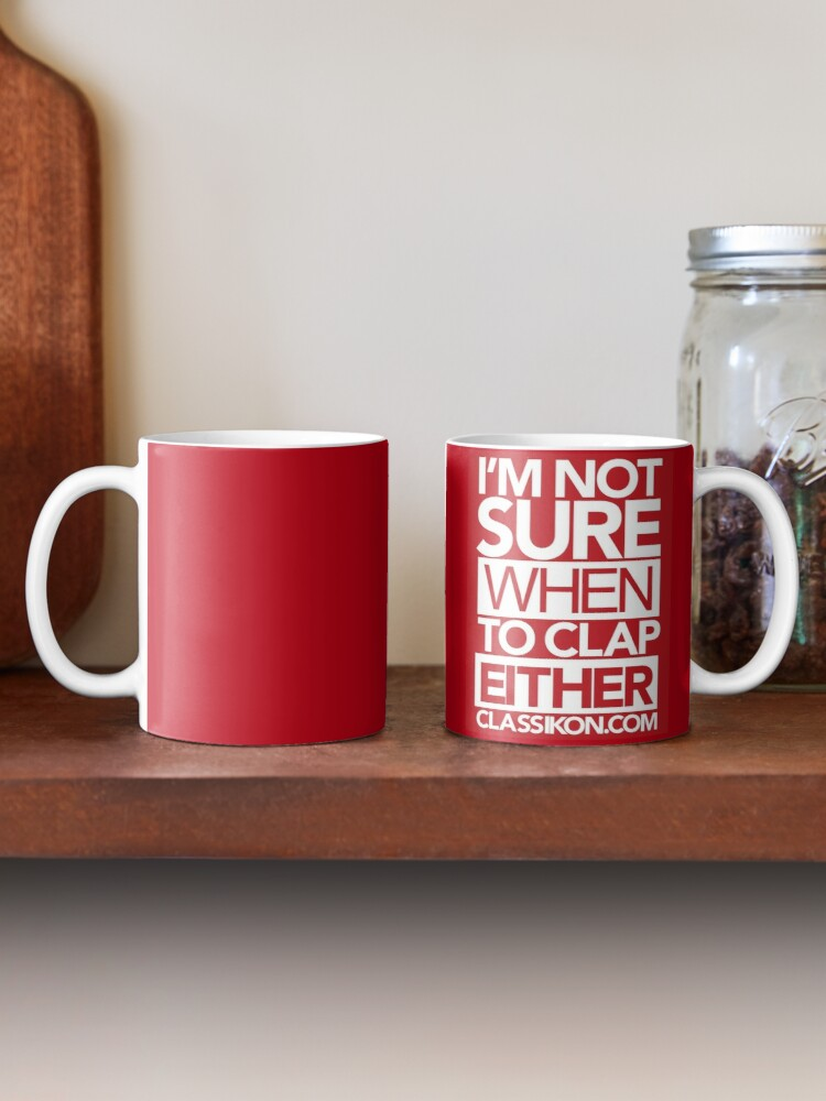Alternate view of I'm not sure when to clap either - Red Mug