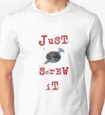 just screw it Unisex T-Shirt