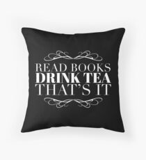 Book Lover Gift - Read Books Drink Tea Thats It - Present for Tea Drinkers Throw Pillow
