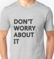 Don't Worry About It T-Shirt