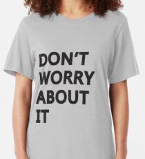 Don't Worry About It Slim Fit T-Shirt