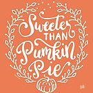 Sweeter than Pumpkin Pie Fall Thanksgiving Quote by DoubleBrush