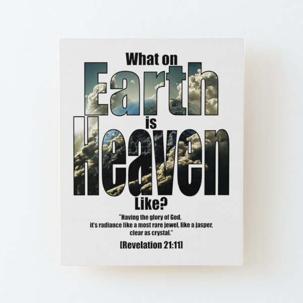 What on earth is heaven like? Wood Mounted Print