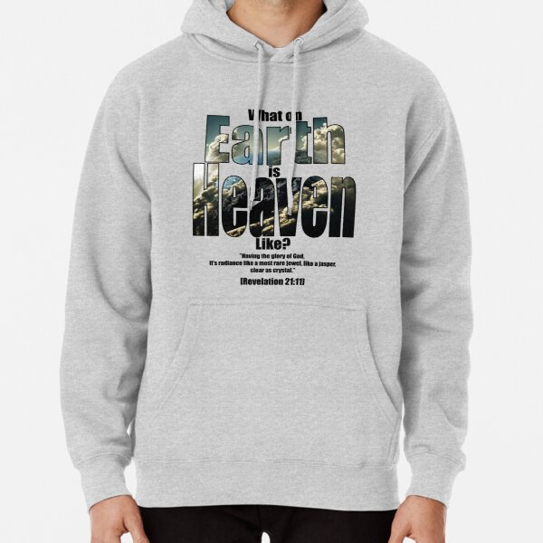 What on earth is heaven like? Pullover Hoodie