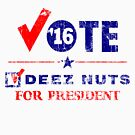 Vintage Vote Deez Nuts For President 2016 by EthosWear