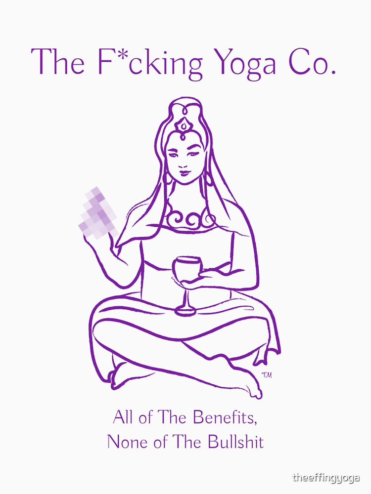 All of The Benefits None of The Bullsh*t by theeffingyoga