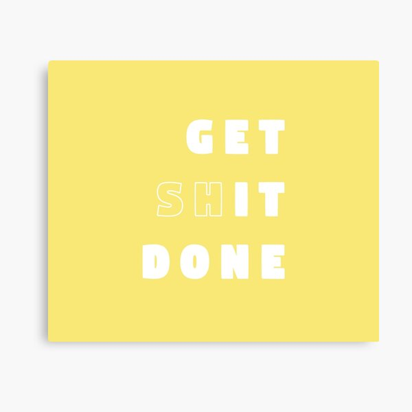 Get Shit Done - Yellow Canvas Print