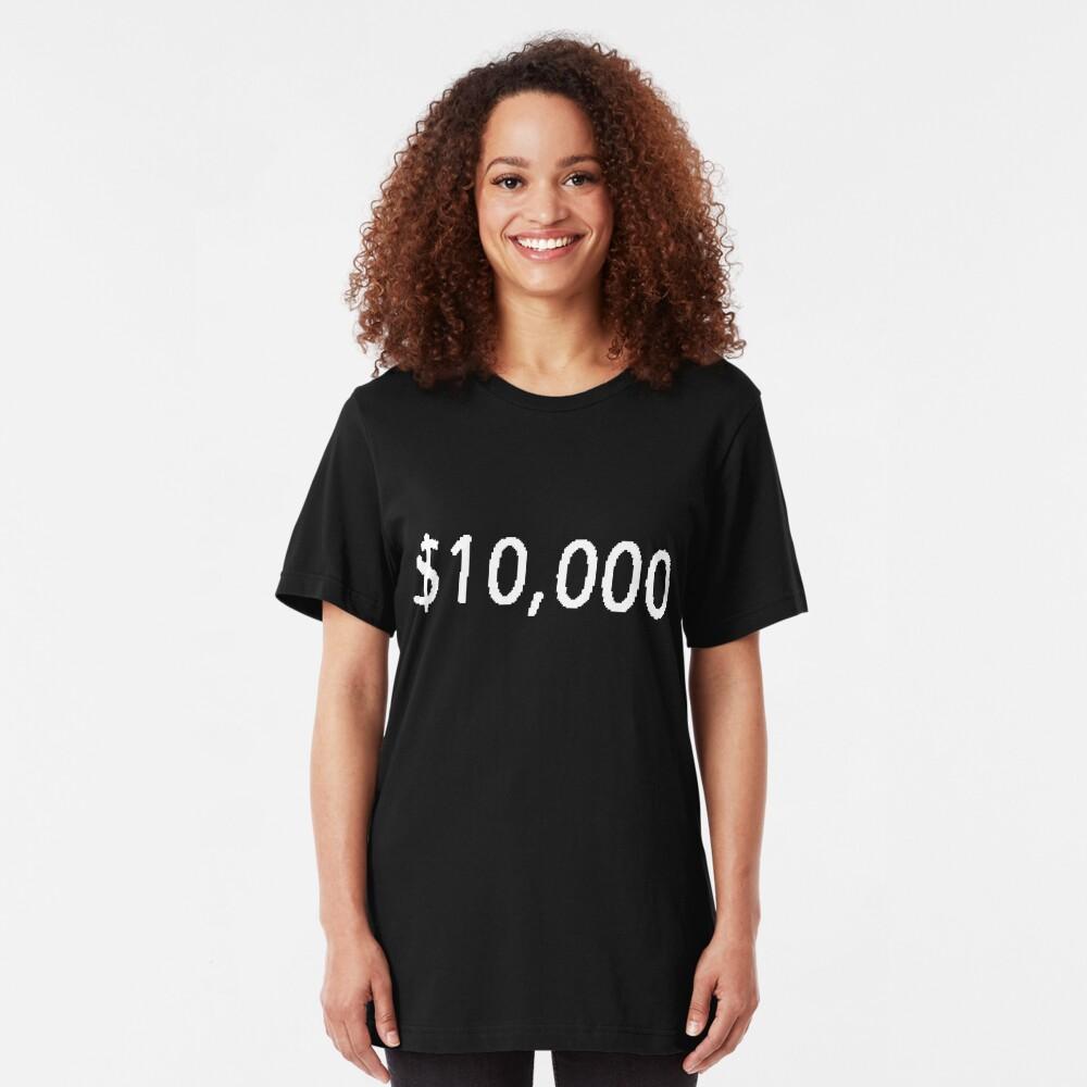 $10, 000. Slim Fit T-Shirt