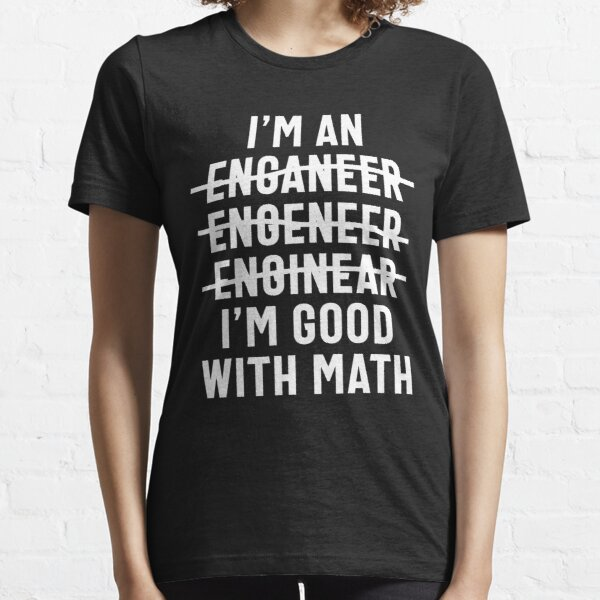 Engineer. I'm Good With Math Essential T-Shirt