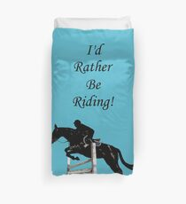 I'd Rather Be Riding! Equestrian Horse Duvet Cover