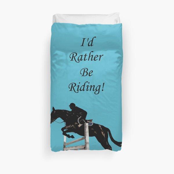I'd Rather Be Riding! Equestrian Horse Duvet Cover