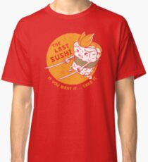 The Last Sushi Classic T-Shirt