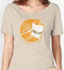 The Last Sushi Women's Relaxed Fit T-Shirt