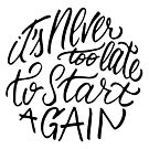 It's never too late to start again - Aerosmith Quote by premedito