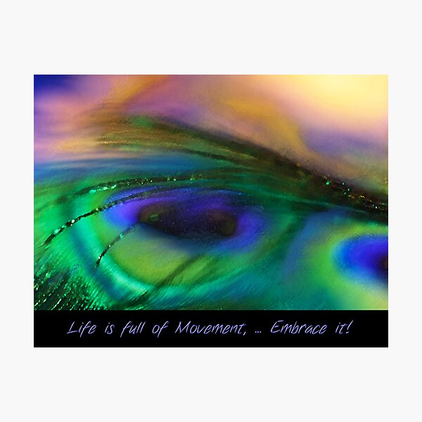 Life is Full of Movement ... Embrace It! Photographic Print
