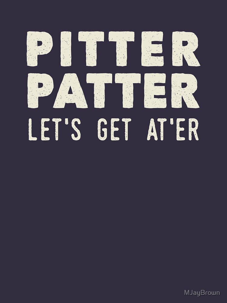 Pitter Patter - Let's Get At'er Cream Edition  by MJayBrown