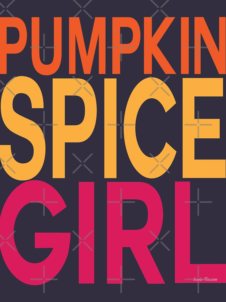 Pumpkin Spice Girl by IconicTee