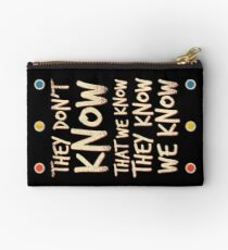They Don't Know That We Know They Know We Know Zipper Pouch