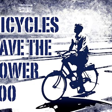 bicycles have the power too by bicyclegood