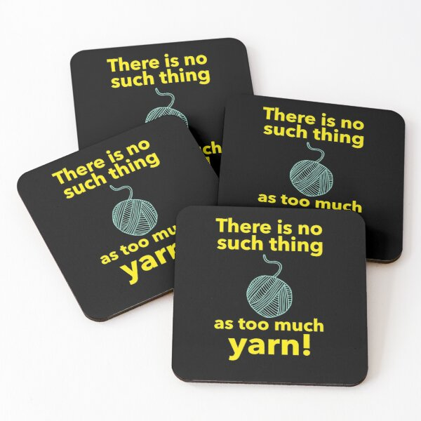 No such thing as too much yarn Coasters (Set of 4)