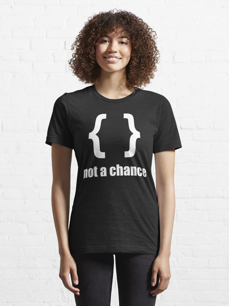 Alternate view of Braces not a chance - Humorous Design for Python Programmers White Font Essential T-Shirt