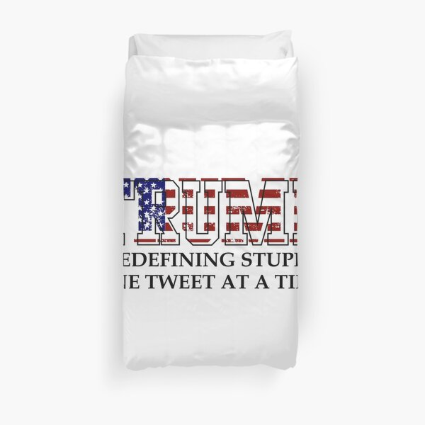 REDEFINING STUPID ONE TWEET AT A TIME Anti Trump funny 2020 Duvet Cover