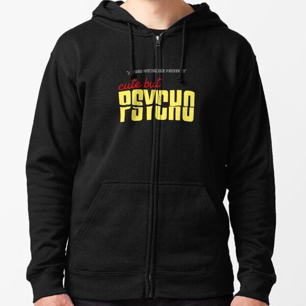 Cute but Psycho Zipped Hoodie