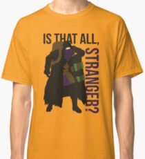 Is that all, stranger? Classic T-Shirt