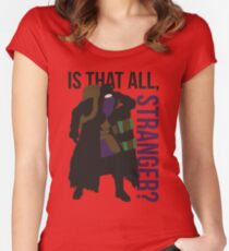 Is that all, stranger? Fitted Scoop T-Shirt