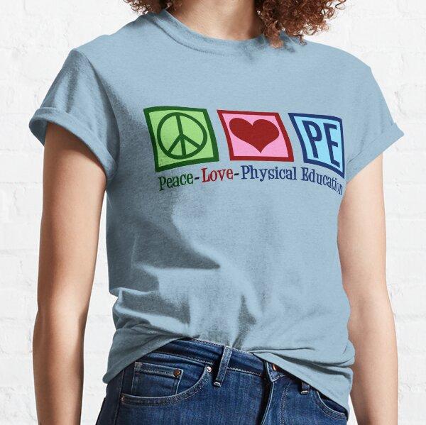 Peace Love PE Teacher   Physical Education Classic T-Shirt