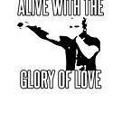 Alive With the Glory of Love by rolypolynicoley