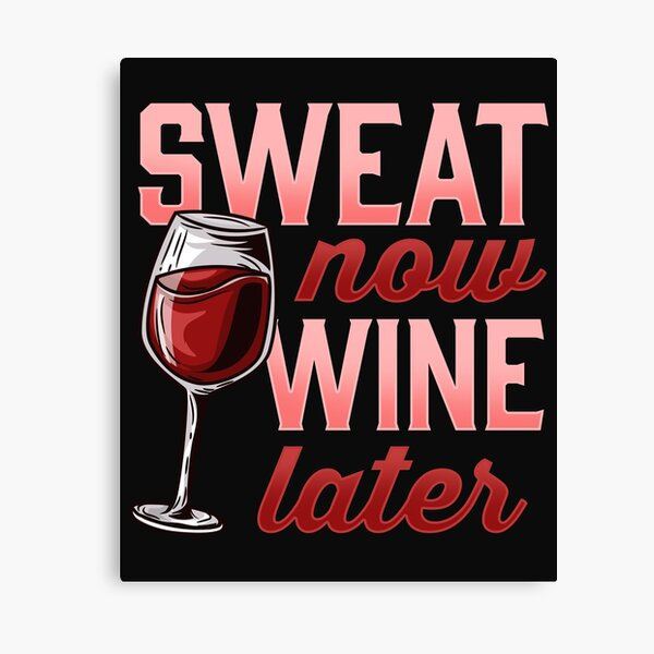 Sweat Now Wine Later Novelty for a Wine and Fitness Lover graphic Canvas Print