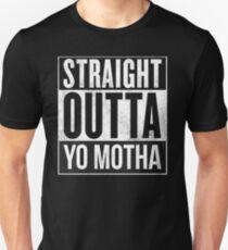 straight out of yo motha Unisex T-Shirt
