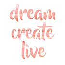 Dream Create Live | Coral Blush Motivational Typography by Menega  Sabidussi