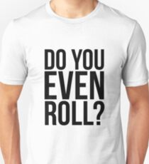 Do You Even Roll? T-Shirt