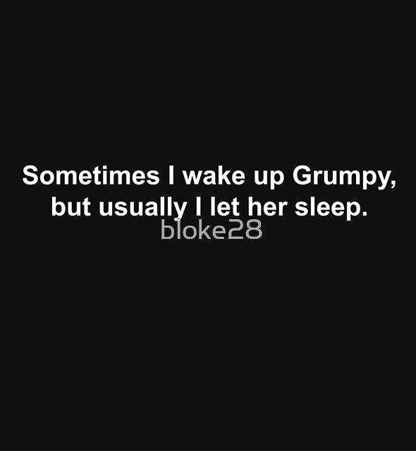 Sometimes I wake up Grumpy.. (His) by bloke28