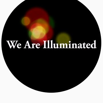 We Are Illuminated by yaytractor