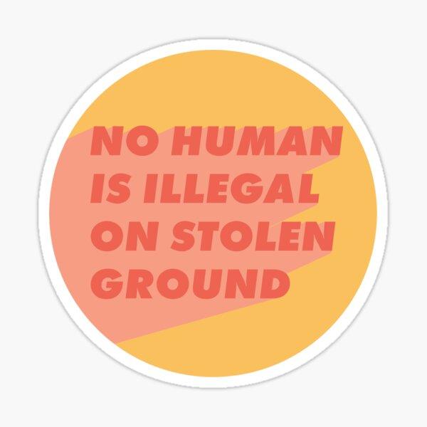 No Human is Illegal on Stolen Ground Sticker - Pink and Yellow Sticker