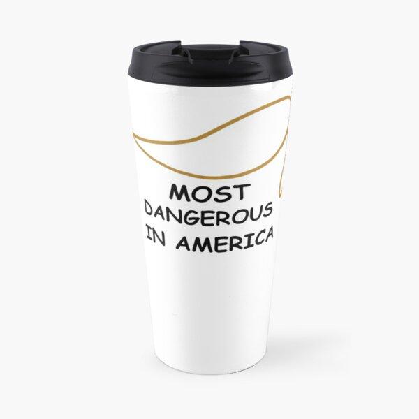 MOST DANGEROUS IN AMERICA Travel Mug