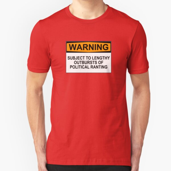WARNING: SUBJECT TO LENGTHY OUTBURSTS OF POLITICAL RANTING Slim Fit T-Shirt