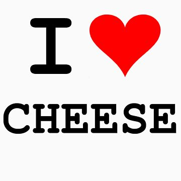 I Love Cheese (dark lettering) by marsmercer