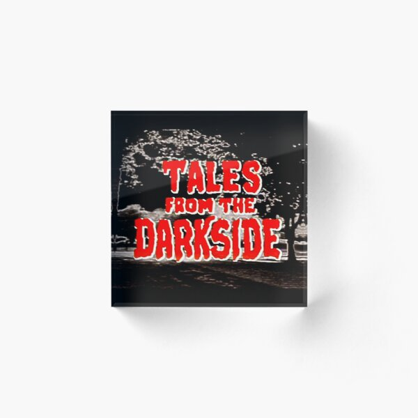 Tales from the Darkside Acrylic Block