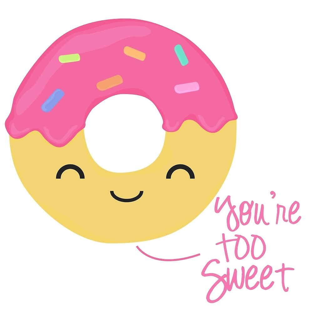 Youre TOO Sweet by longlukedesigns | Redbubble