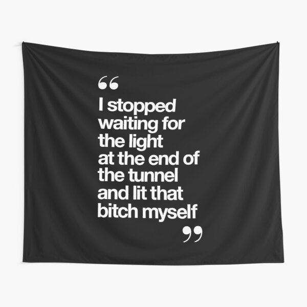 I Stopped Waiting for the Light at the End of the Tunnel and Lit that Bitch Myself Tapestry