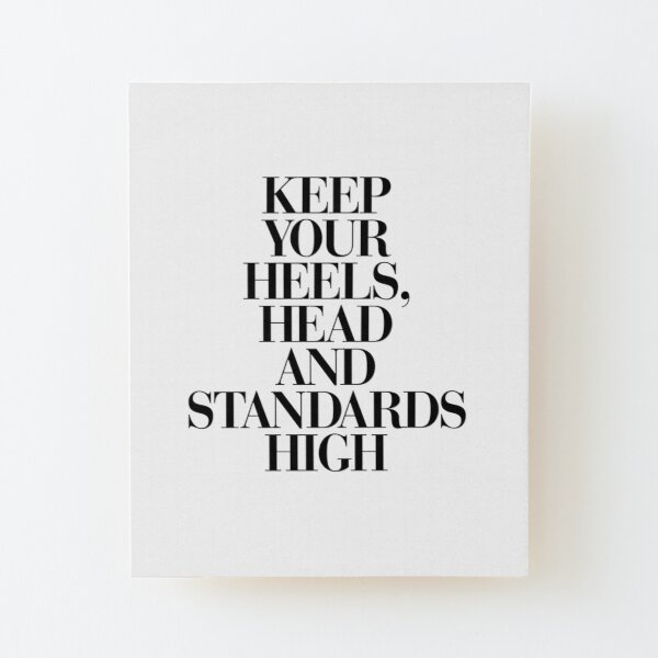Keep Your Heels, Head and Standards High Wood Mounted Print