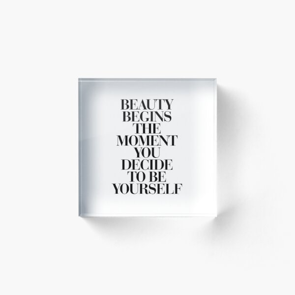 Beauty Begins The Moment You Decide to be Yourself Acrylic Block
