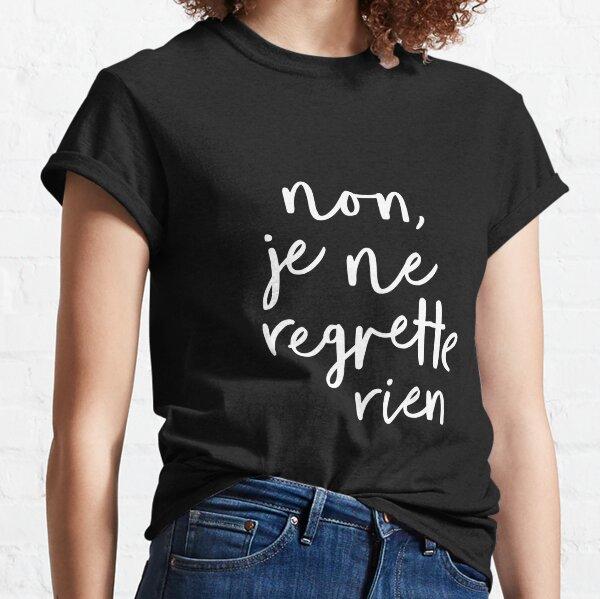 Non, Je Ne Regrette Rien Classic T-Shirt